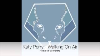 Katy Perry - Walking On Air ( Pantha Remix )