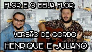 FLOR E O BEIJA FLOR - Henrique e Juliano ft Marília Mendonça - Cover - VERSÃO DE GORDO - PARÓDIA