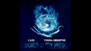 C-LOS & Young Corrupted- World In My Hands.