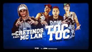 Os Cretinos part. MC Lan - Tóc Tóc Quem é? (Audio Oficial)(Vcds)