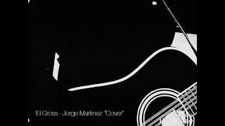 "El Gross - Jorge Martinez ""Cover"""