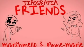 TIPOGRAFIA FRIENDS - MARSHMELLO & ANNE-MARRIE