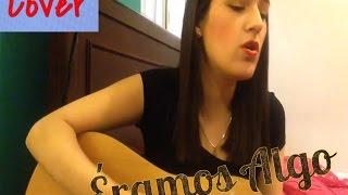 Éramos Algo - Diego Boneta cover by Mafer González