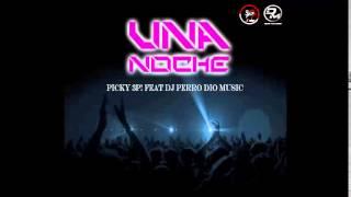 Una Noche - Picky 3p! Feat Dj Perro & Dio Music (Dio Music Producciones)