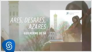 Guilherme de Sá - Ares, Desares, Azares