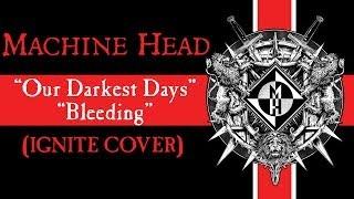 MACHINE HEAD - Our Darkest Days + Bleeding (IGNITE COVER)