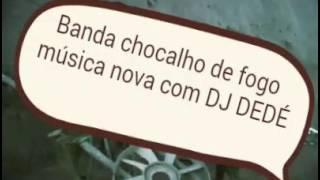 Banda chocalho de fogo música nova com DJ DEDÉ