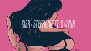 Kish - Stephanie ft. D Wynn (prod. FlipTunesMusic)