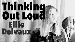 Cover Thinking Out Loud - Ed Sheeran by Ellie Delvaux