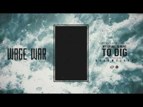 My Grave Is Mine To Dig de Wage War Letra y Video