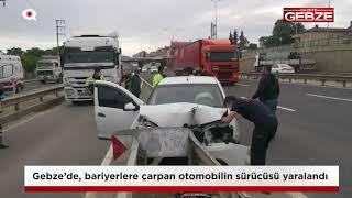 Gebze'de, bariyerlere çarpan otomobilin sürücüsü yaralandı!