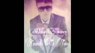 Dany Alvarez Cuando Te toco