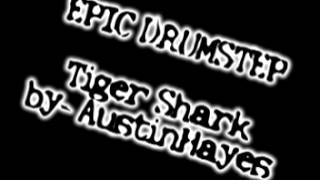 Song Showcase- EPIC DRUMSTEP Tiger Shark by- AustinHayes