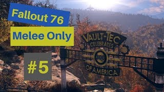 Fallout 76: Melee Only! Part 5