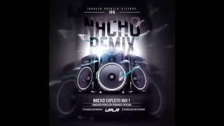 THE EXPLOSIVE MIX 1 (Nacho Remix)