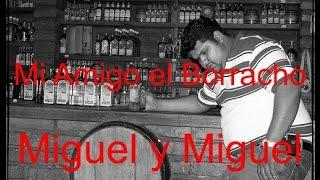 ✔️ Mi Amigo el Borracho Miguel y Miguel ♪Audio♪