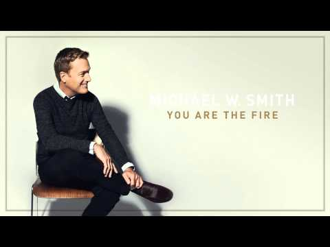 michael-w-smith-you-are-the-fire-audio-michaelwsmithvevo