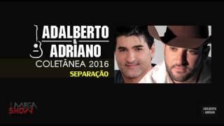 Adalberto & Adriano - 8.  SEPARAÇÃO - (Coletânea 2.016) [Áudio Oficial]