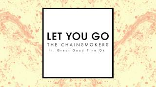 The Chainsmokers - Let You Go Ft. Great Good Fine Ok