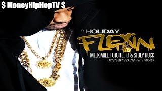 DJ Holiday - Flexin' On Em ft. Meek Mill, Future, T.I. & Stuey Rock