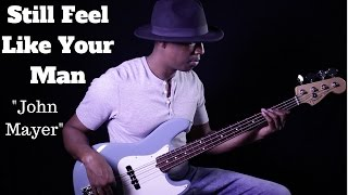 John Mayer - Still Feel Like Your Man Bass Cover