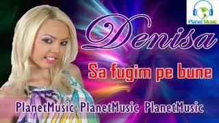 DENISA - SA FUGIM PE BUNE