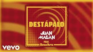Juan Magán - Destápalo feat  Bouchra