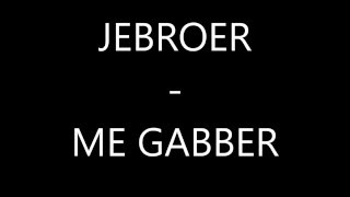 JEBROER - ME GABBER (lyrics)