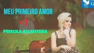 Meu Primeiro Amor - Priscila Alcântara Legendado