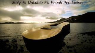 ❤ Te Fuiste De Mi Lado ❤ (★ Waly El Notable Ft Fresh Producion ★)