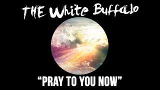 """The White Buffalo - """"Pray To You Now"""""""
