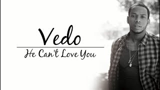 Vedo - He Can't Love You (lyrics) (Jagged Edge Remake)