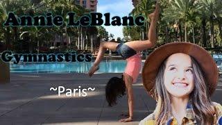 Annie LeBlanc's gymnastics ~ Paris