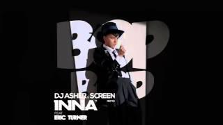 INNA – Bop Bop (feat  Eric Turner) (DJ Asher & ScreeN Remix)