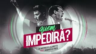 DJ Matheus Lazaretti - Quem Impedirá? feat.  Maurício Paes