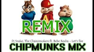 Let's fire - Dj Snake The Chainsmokers ft  Bebe Rexha (Chipmunks Version)