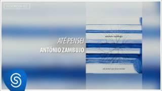 Até Pensei - Antonio Zambujo (Álbum Até Pensei Que Fosse Minha)  [Áudio Oficial]
