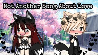 Not another song about love ~ gacha life music video ( glmv )