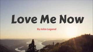 John Legend - Love Me Now (lyrics)