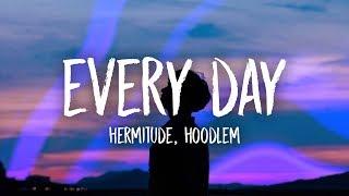 Hermitude - Every Day (Lyrics) feat. Hoodlem