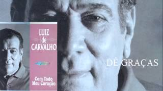 Luiz de Carvalho - Dê Graças (Cd Com Todo Meu Coração) Bompastor 1996
