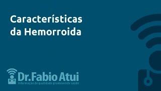 Características da Hemorroida -  Por Dr. Fabio Atui   08/07/2015