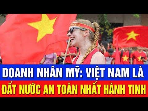 Doanh Nhân Mỹ: Việt Nam là đất nước an toàn nhất hành tinh