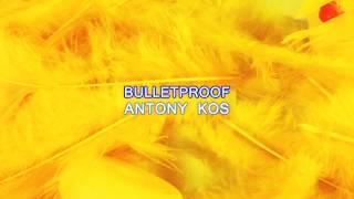 Antony Kos - Bulletproof (Official Audio)