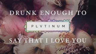 PLVTINUM - Drunk Enough To Say That I Love You (Official Audio)