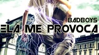 BadBoys - Ela Me Provoca (2016)