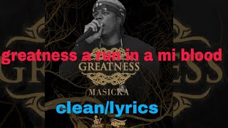 Masicka Greatness audio clean with lyrics