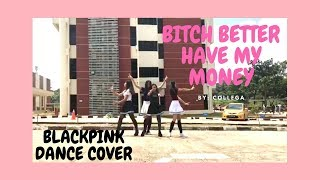 Bitch Better Have My Money- BLACKPINK Cover- COLLEGA