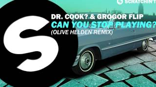 Dr. Cook? & Grogor Flip - Can You Stop Playing? (Olive Helden Remix)