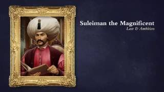 Great Leaders: Suleiman the Magnificent